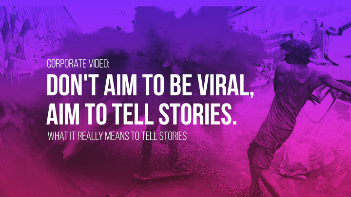 story telling, stories, marketing, viral, video marketing, video, video production, corporate video