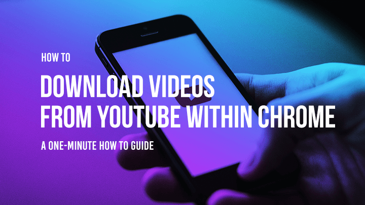 download videos from YouTube within Chrome, download YouTube video