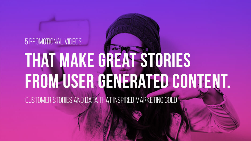 That Make Great Stories From User Generated Content